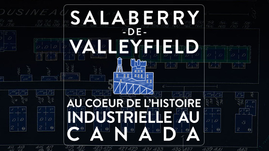 Exposition virtuelle : Sallaberry-de-Valleyfield au coeur de l'histoire industrielle au Canada